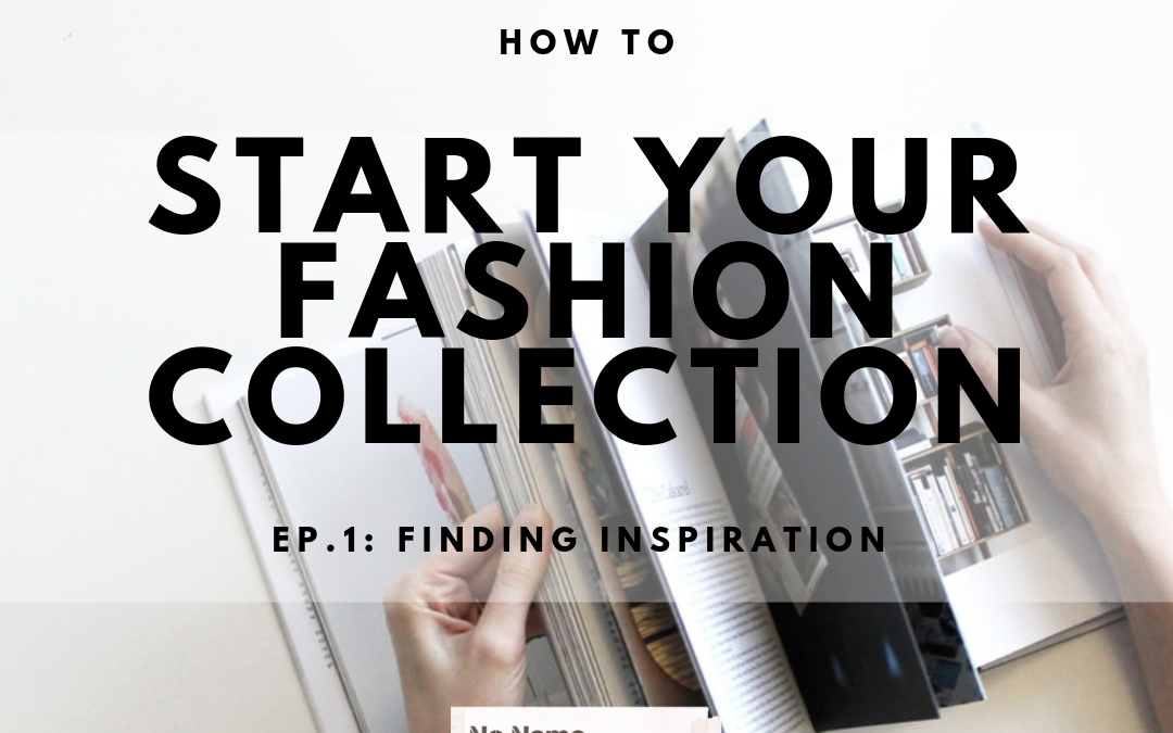 HOW TO START YOUR FASHION COLLECTION ep.1: finding inspiration