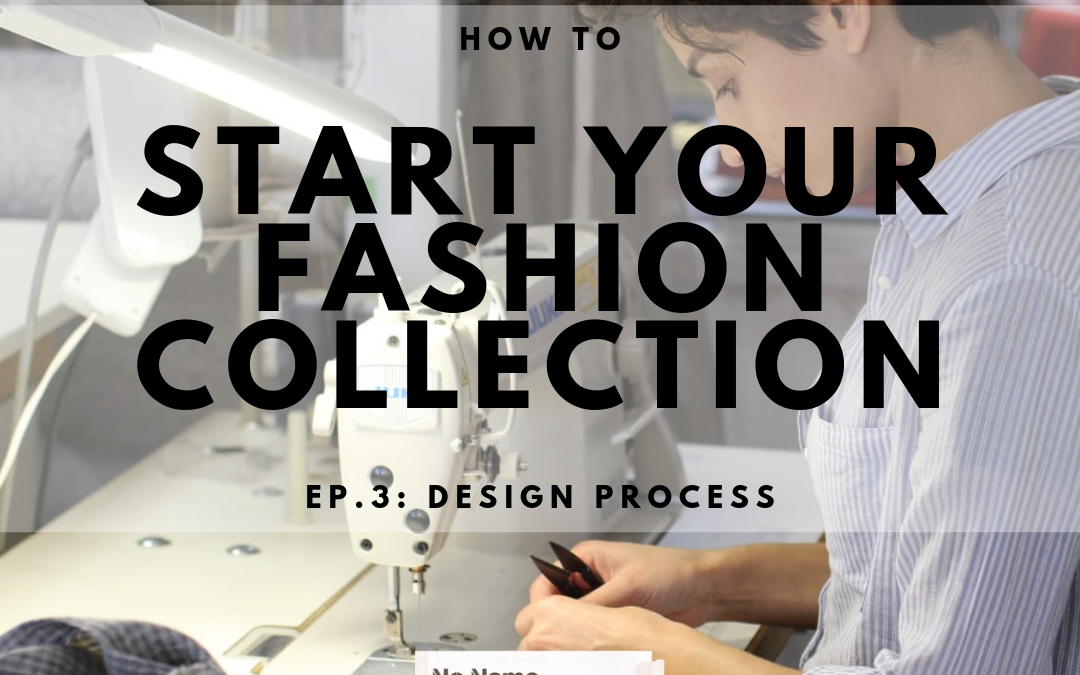 HOW TO START YOUR FASHION COLLECTION ep.3 DESIGN PROCESS