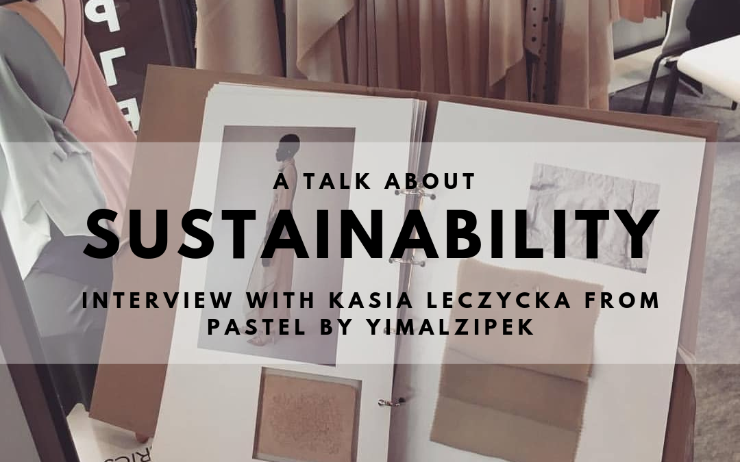 A TALK ABOUT SUSTAINABILITY- INTERVIEW WITH KASIA LECZYCKA FROM PASTEL BY YIMALZIPEK