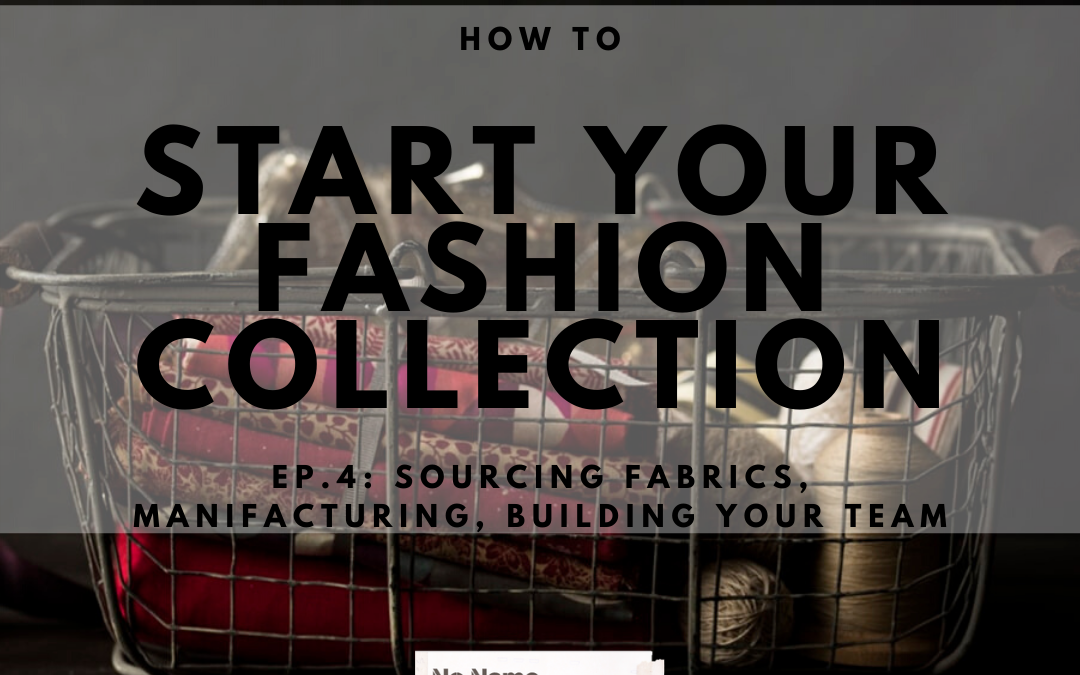 HOW TO START YOUR FASHION COLLECTION ep.4 SOURCING FABRICS, MANIFACTURING, BUILDING YOUR TEAM
