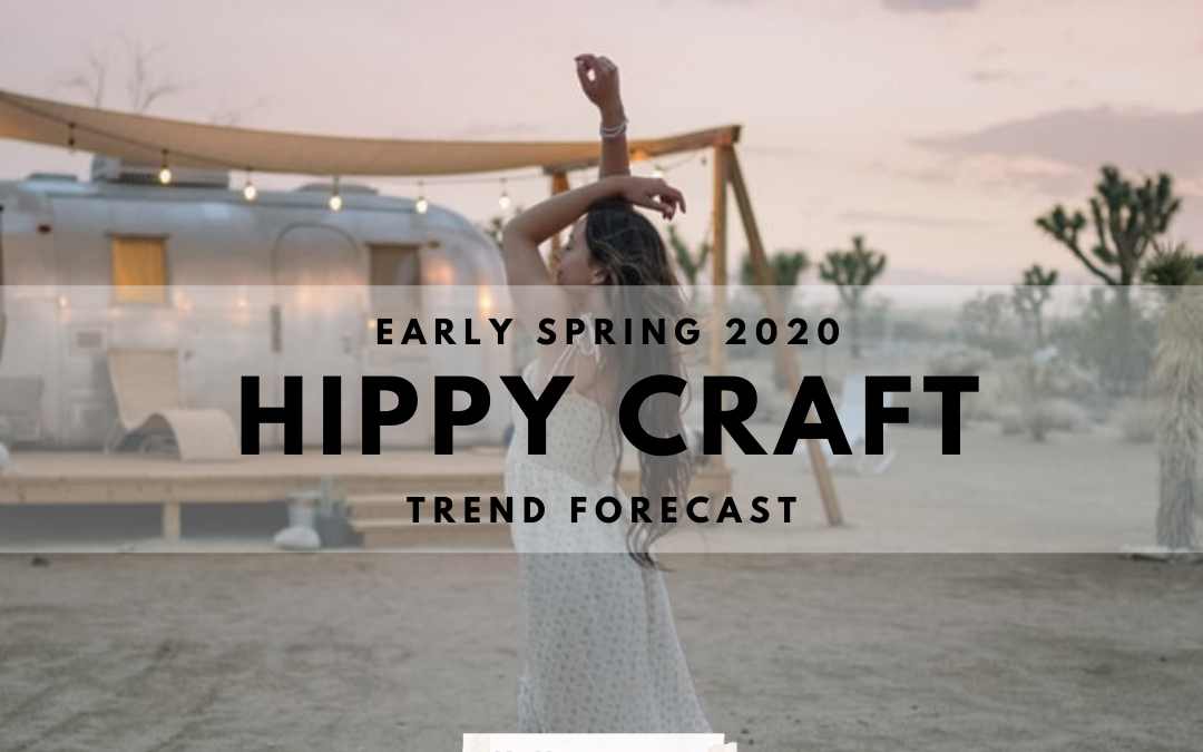 HIPPY CRAFT TREND- EARLY SPRING 2020 FORECAST