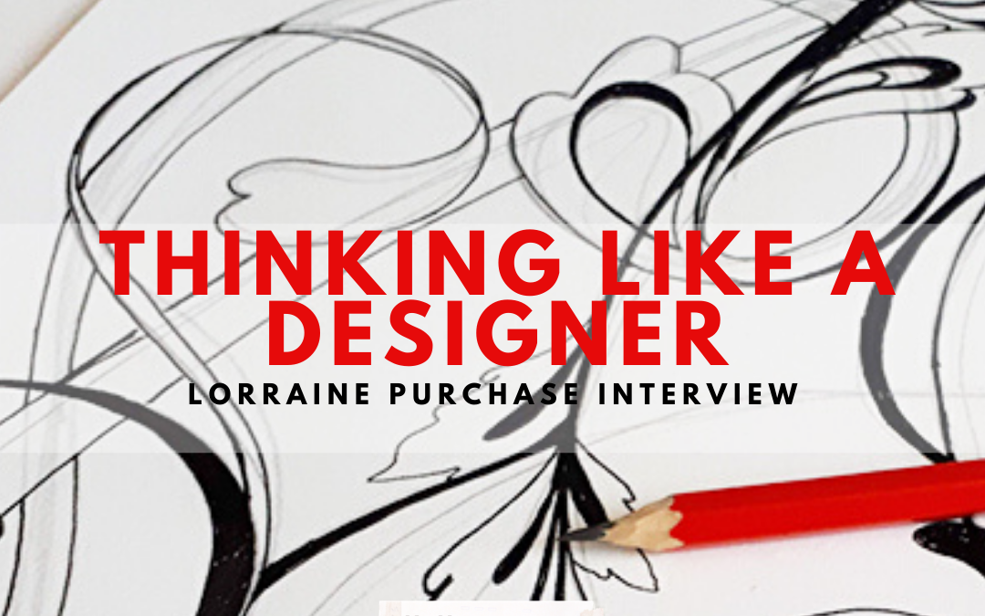 THINKING LIKE A DESIGNER- LORRAINE PURCHASE INTERVIEW